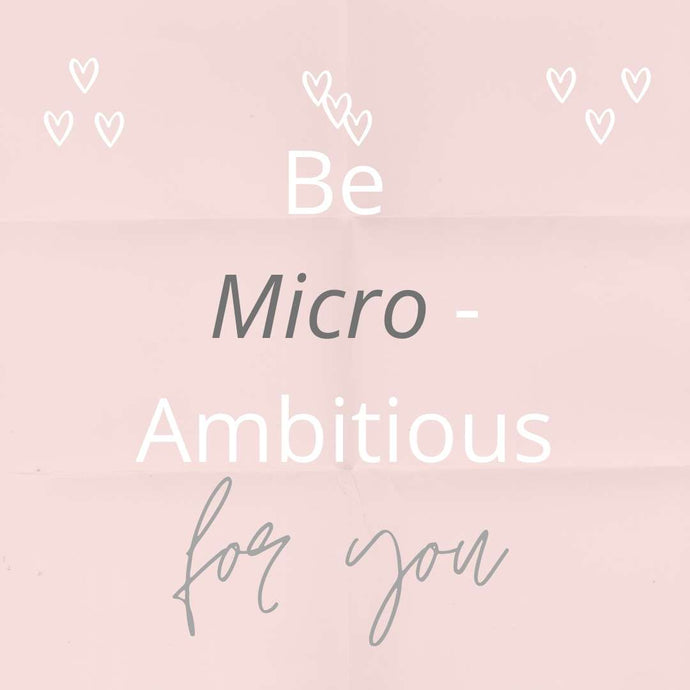 Be micro-ambitious for You