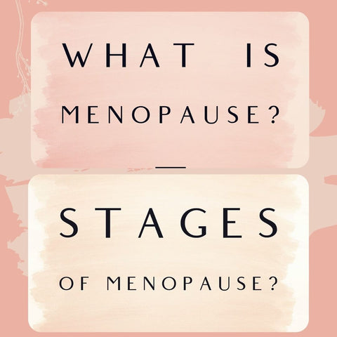 What is menopause & the stages