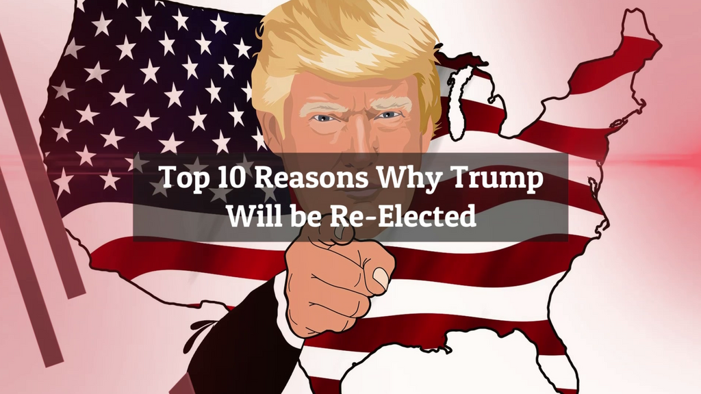 Top 10 Reason Trump Will Be Re-Elected in 2020