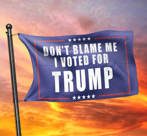 Don't Blame Me, I Voted For Trump Flag