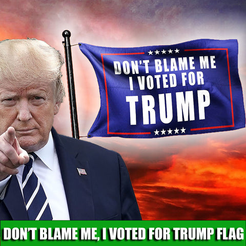 Image of Don't Blame Me, I Voted For Trump Flag