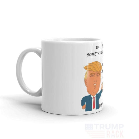 Dad, Let Me Tell You Something! You Are A Great Father! Everyone Agrees Coffee Mug-Trump Rack