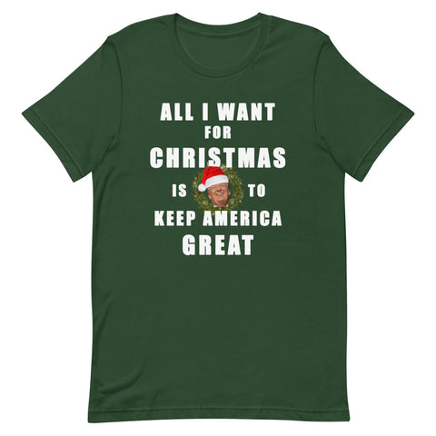 All I Want For Christmas Is To Keep America Great Unisex T-Shirt