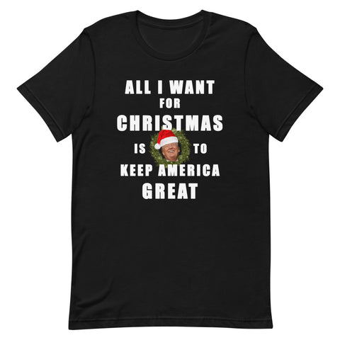 Image of All I Want For Christmas Is To Keep America Great Unisex T-Shirt