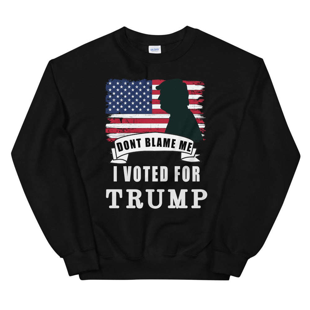 Don't Blame Me I Voted For Trump Unisex Sweatshirt