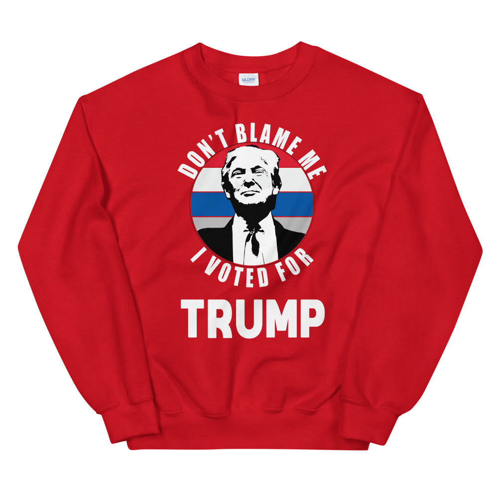 Don't Blame Me I Voted For Trump (VINTAGE) Unisex Sweatshirt