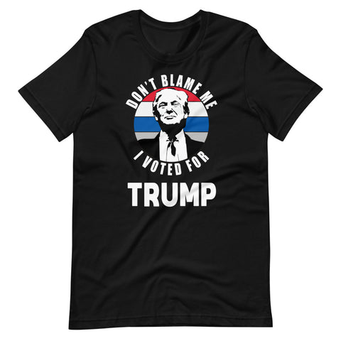 Don't Blame Me I Voted For Trump (Vintage) Unisex T-Shirt