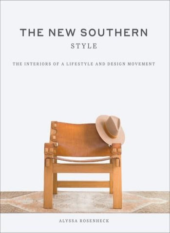 The New Southern Style - The Interiors of A Lifestyle and Design Movement