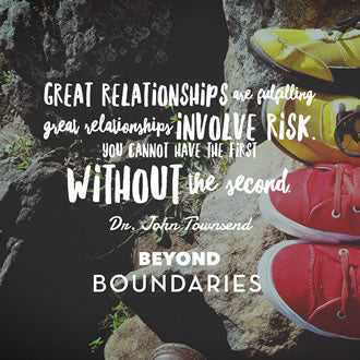 Great relationships are fulfilling. Great relationships involve risk. You cannot have the first without the second. Dr. John Townsend, Beyond Boundaries