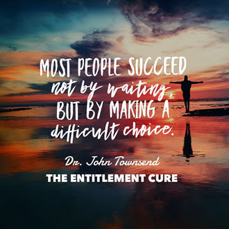 Meme that says Most people succeed not by waiting but by making a difficult choice. Taken from The Entitlement Cure by Dr. John Townsend
