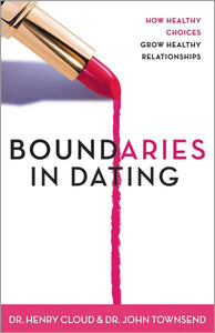 Boundaries in Dating (the book): How Healthy Choices Grow Healthy Relationships