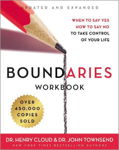 Boundaries (the workbook): When to Say Yes, How to Say No to Take Control of Your Life