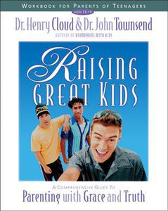 Raising Great Kids Workbook for Parents of Teenagers: A Comprehensive Guide to Parenting with Grace and Truth