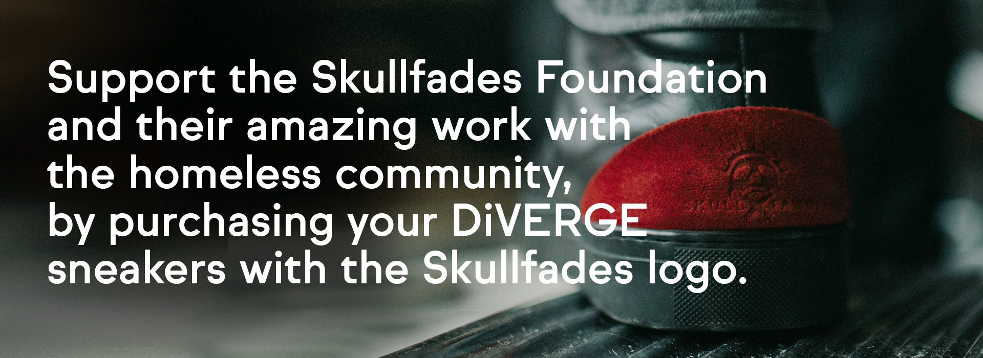 Support the Skullfades Foundation by purchasing your DiVERGE trainers with the Skullfades logo