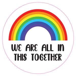 """WE ARE ALL IN THIS TOGETHER"" Sticker"