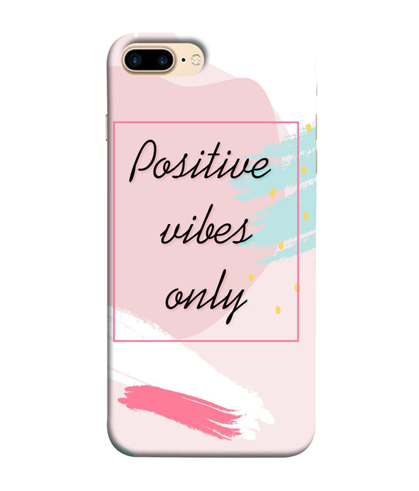 Apple Iphone 8 Plus Positive Vibes Only mobile cover