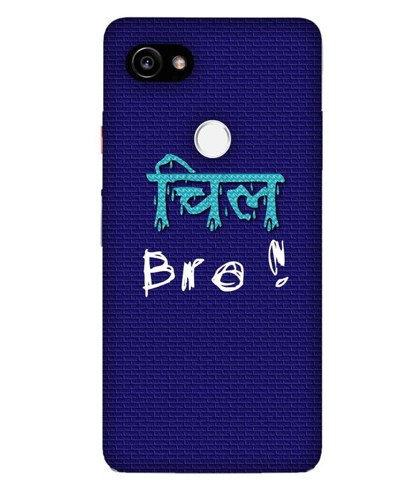 Google Pixel 2XL Chill Bro Mobile cover