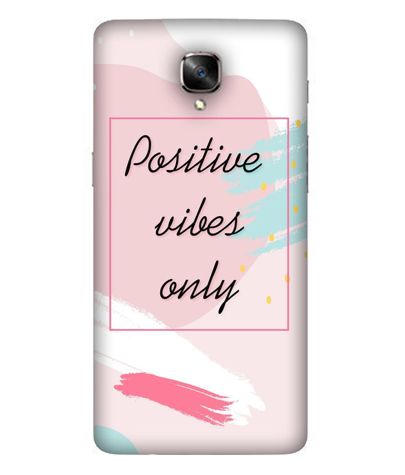 One Plus 3 Positive Vibes Only Mobile Cover