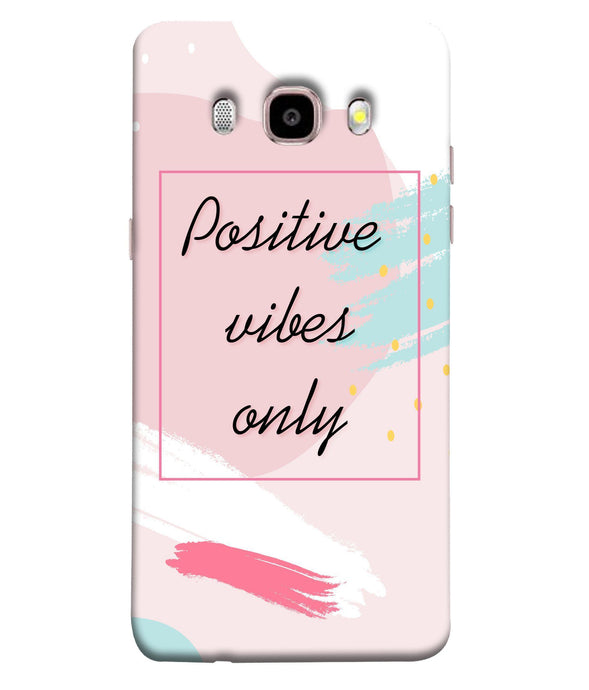 Samsung Galaxy J7-2016 Positive Vibes only Mobile cover
