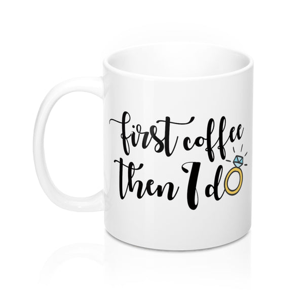 First Coffee, Then I Do - Mug