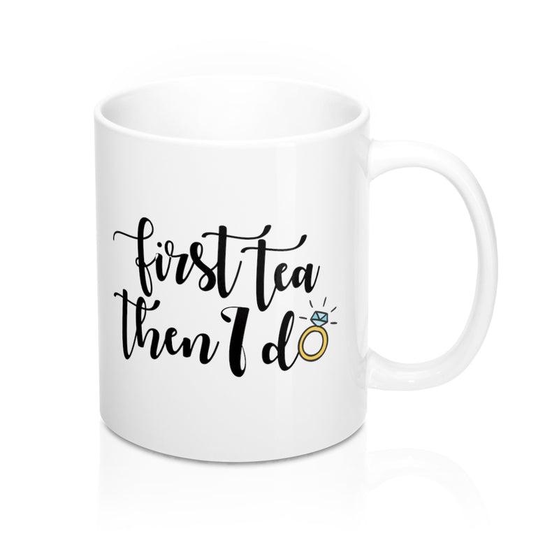 First Tea Then I Do (Mug)