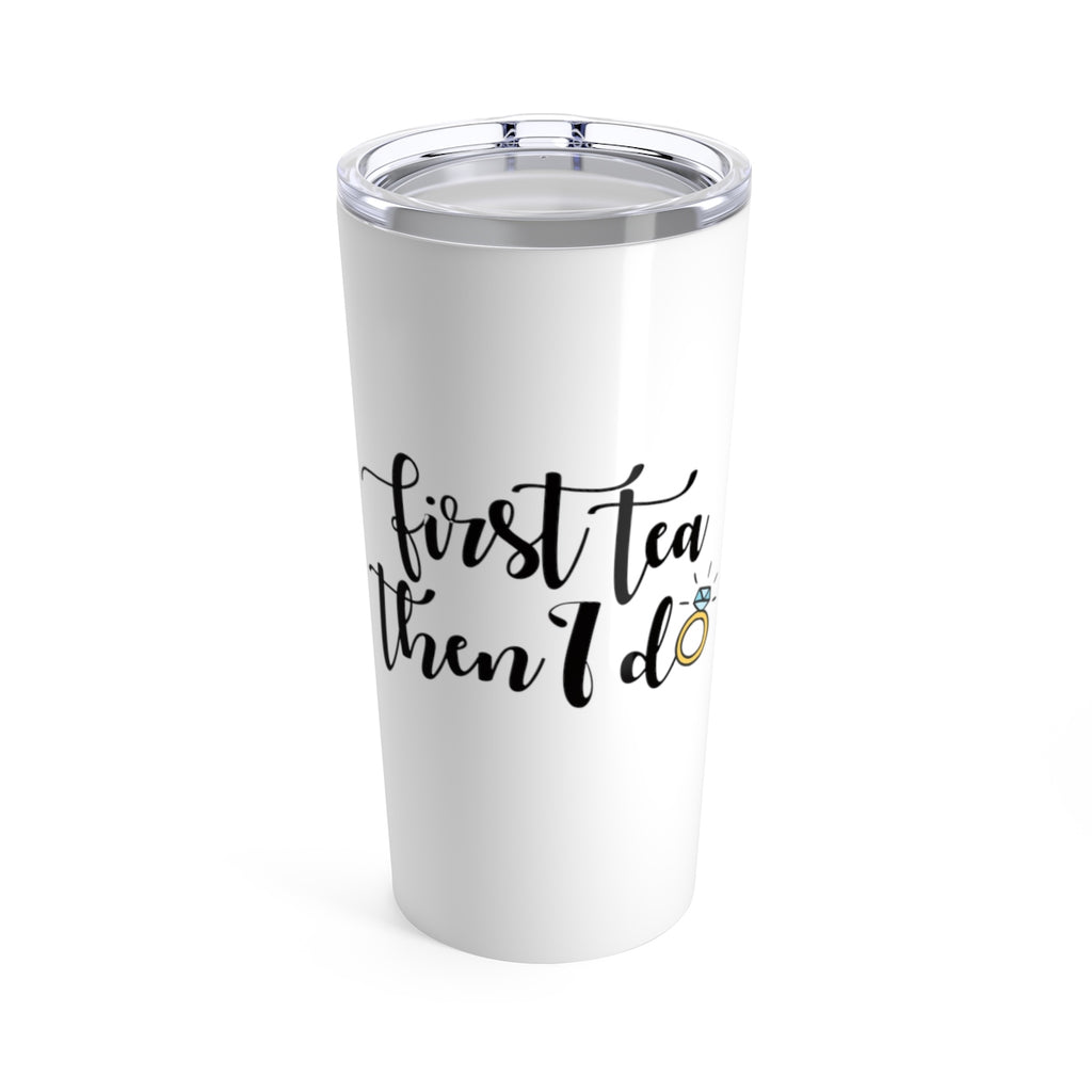 First Tea Then I Do (Tumbler) - Burlap & Lace