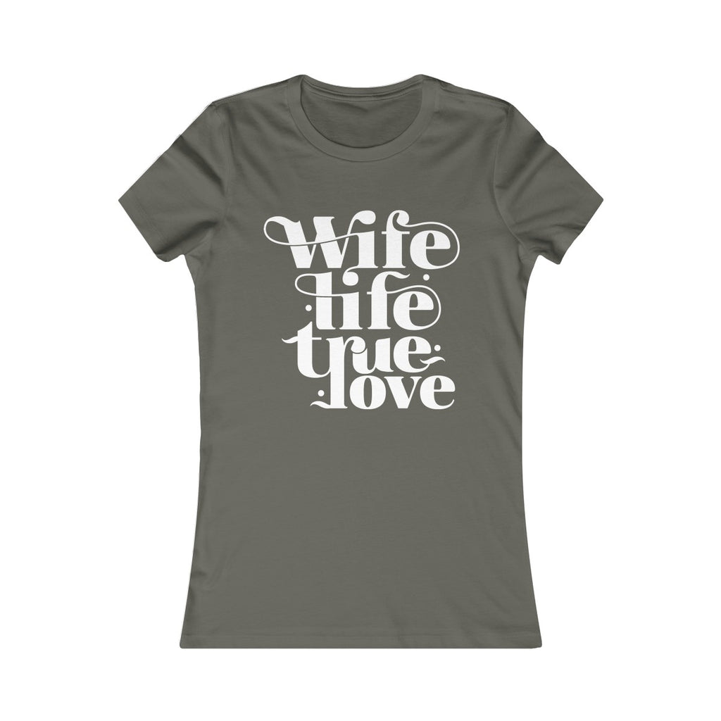Wife Life ~ True Love (Fitted T)