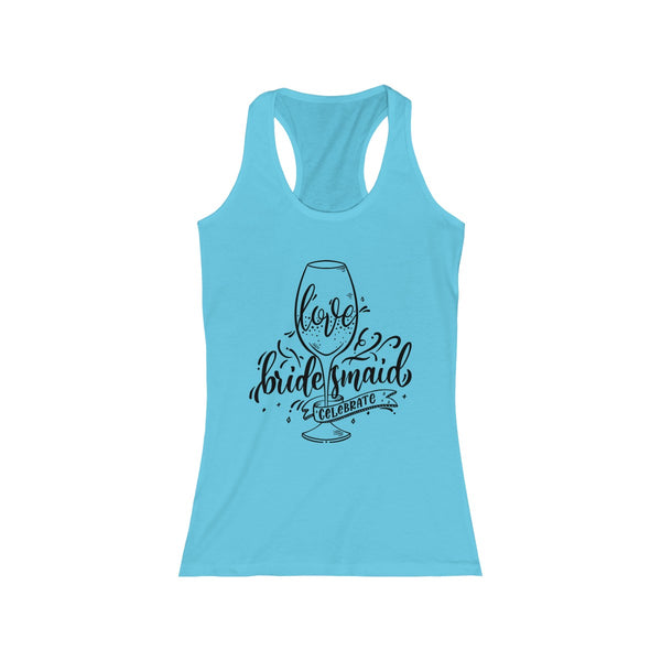 Bridesmaid ~ Celebrate ~ Love (Racerback Fitted Tank)