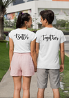 Better Together Couples Tee - Part 1