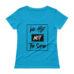 We Are Not The Same Scoopneck Tee
