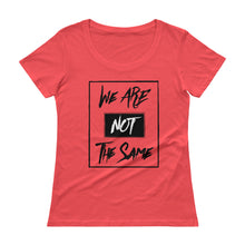 Load image into Gallery viewer, We Are Not The Same Scoopneck Tee