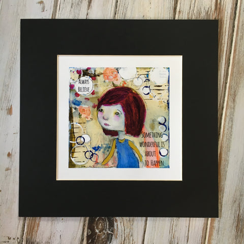 Always Believe - Dear Girl Rory art print 6x6 matted in black for 12x12 frame