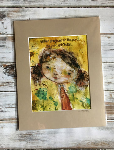 Focus On The Good - Dear Girl Art Print 8x10 matted for 11x14 frame