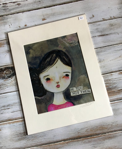 Be You Not Them - Dear Girl Pacey 8x10 Matted Print 11x14