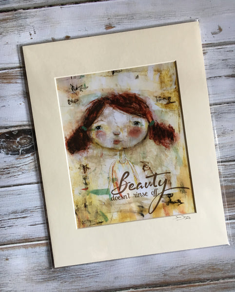 Beauty Doesn't Rinse Off - Dear Girl Art Print 8x10 matted for 11x14 frame