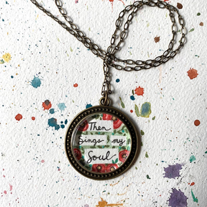 Then Sings My Soul, Poppy Flower Garden Hand Painted Necklace, How Great Thou Art Hymn Print Art Pendant