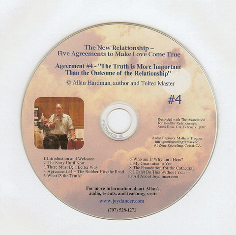"Allan Hardman: The New Relationship - CD #4<br>"" The Truth is more important than the outcome of the Relationship."""