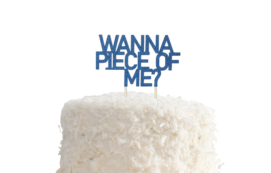 Wanna Piece of Me Cake Topper - Glitter Decorations for Party, Birthday Party, Bday