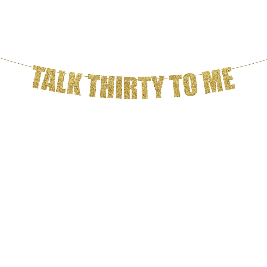 Talk Thirty To Me Glitter Banner - Pre-Strung, 30th Birthday, Thirtieth, Dirty 30, Party Decorations, Supplies, Garland, Multi Colors
