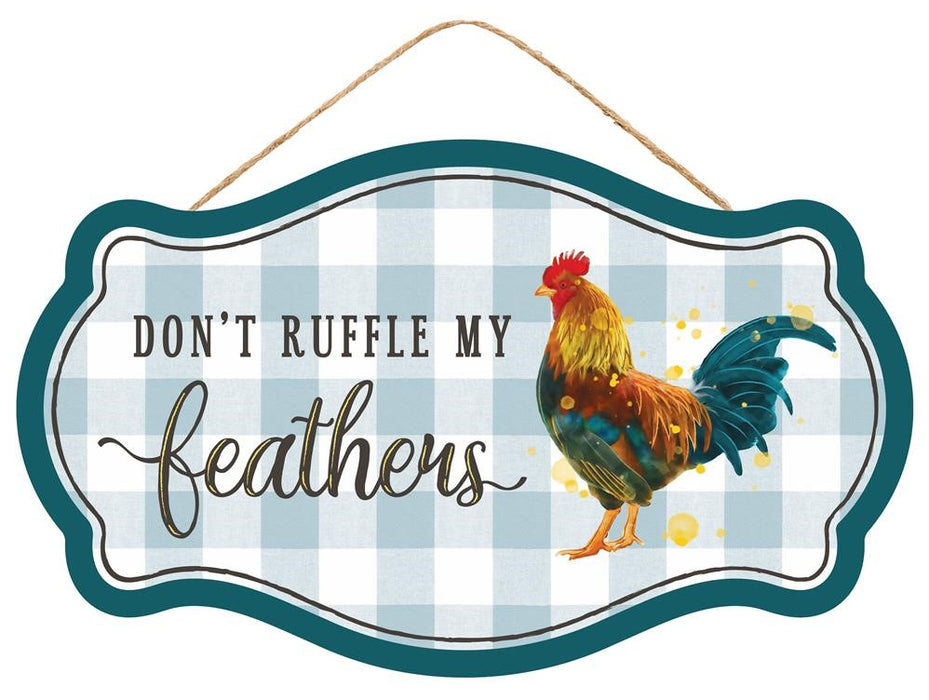 "Don't Ruffle my Feathers Chicken Sign - 12.5""L X 7.5""H-Mels Crafty Mojo LLC"