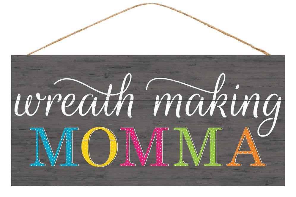 "Wreath Making Momma Sign - Grey/White/Multi - 12.5""L X 6""H-Mels Crafty Mojo LLC"
