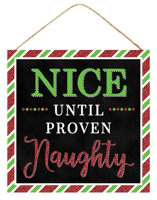 "Nice Until Proven Naughty Sign - Red/Green/Black/White - 10""L X 10""H"