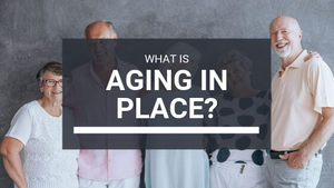 Aging in Place: What is Aging in Place?