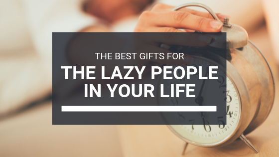What To Get The Lazy People In Your Life This Christmas