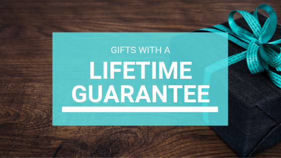 Gifts with a Lifetime Guarantee