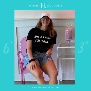 Yes I Know, I'm Tall Tee: Crew Neck - HEIGHT GODDESS