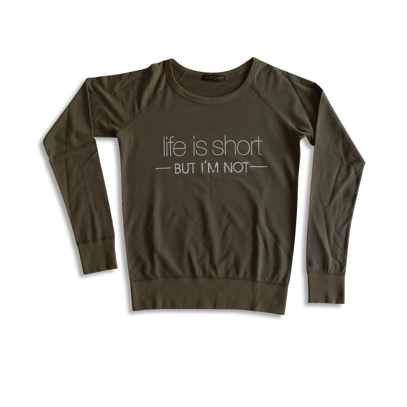 Life Is Short, But I'm Not: Sweatshirt