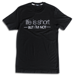 Life is Short, But I'm Not Tee: Crew Neck - HEIGHT GODDESS