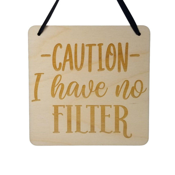 Funny Sign -Caution I Have No Filter - Hanging Sign - Office Sign Sarcastic Humor Wood Plaque Engraved Snarky Saying Quote Sign