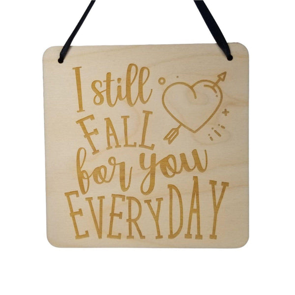 Love Sign - Valentines Day Gift - I Still Fall For You Everyday Rustic Hanging Wall Sign - Love Plaque Gift Sign Anniversary Love Decor 5.5""